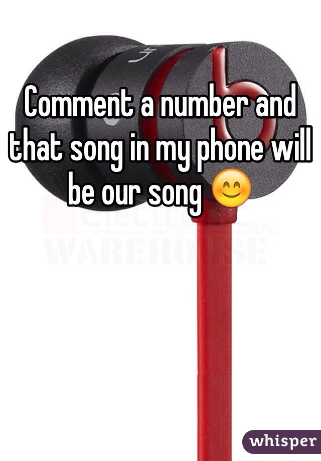 Comment a number and that song in my phone will be our song 😊