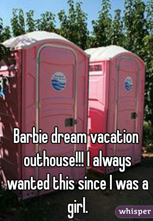 Barbie dream vacation outhouse!!! I always wanted this since I was a girl.