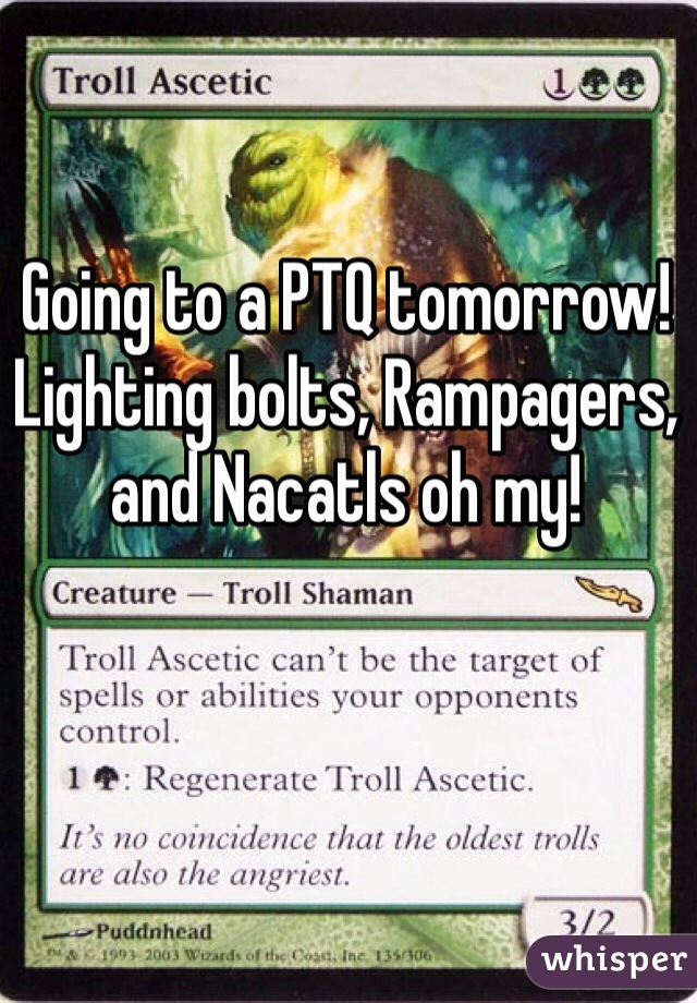 Going to a PTQ tomorrow! Lighting bolts, Rampagers, and Nacatls oh my!