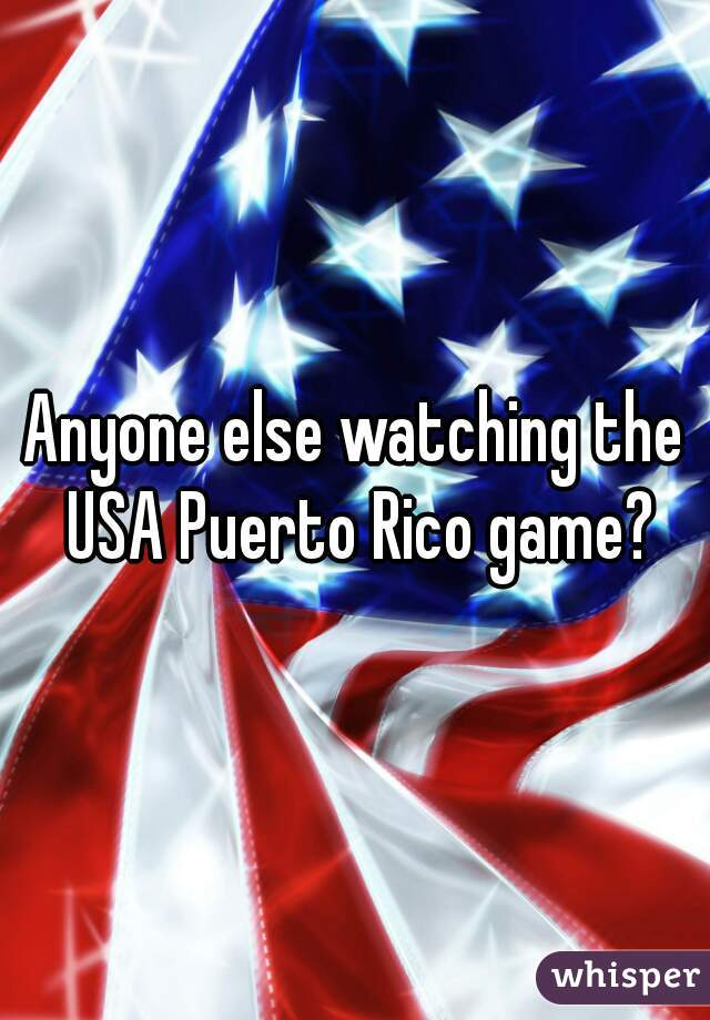 Anyone else watching the USA Puerto Rico game?
