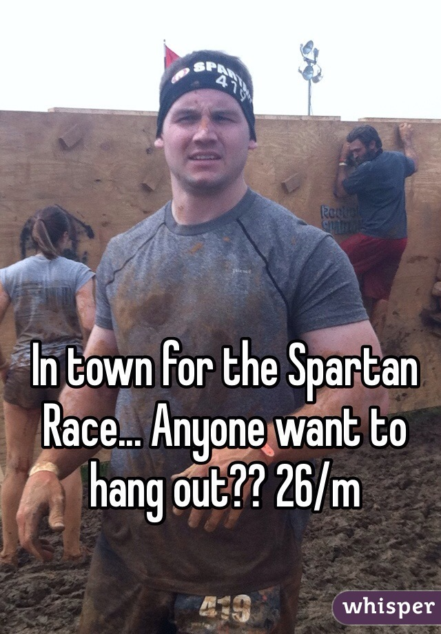 In town for the Spartan Race... Anyone want to hang out?? 26/m