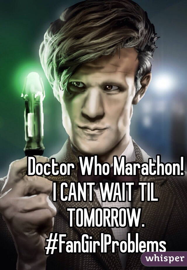 Doctor Who Marathon! I CANT WAIT TIL TOMORROW. #FanGirlProblems