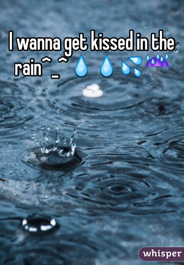 I wanna get kissed in the rain^_^💧💧💦☔️☁️