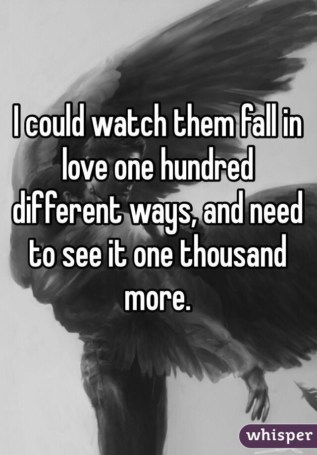 I could watch them fall in love one hundred different ways, and need to see it one thousand more.