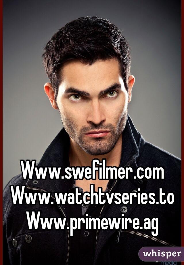 Www.swefilmer.com Www.watchtvseries.to Www.primewire.ag