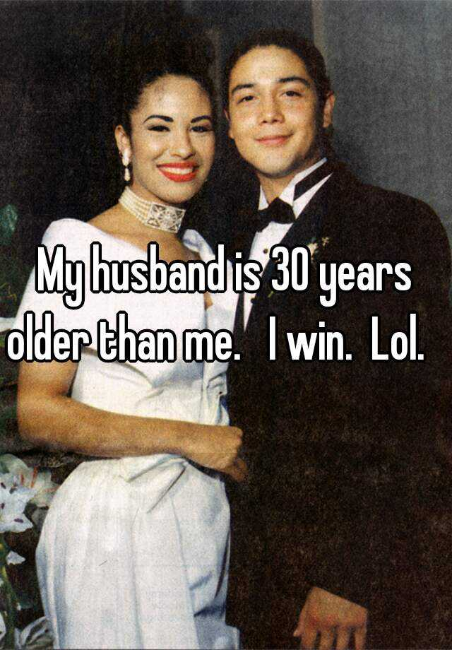 Husband than 30 years my me older is Age gap