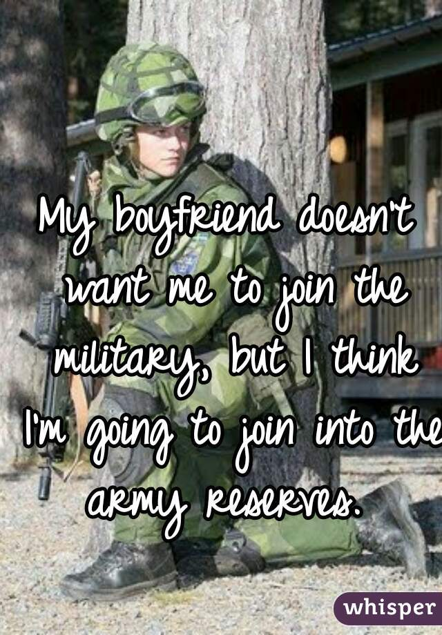 I don t want my boyfriend to join the military