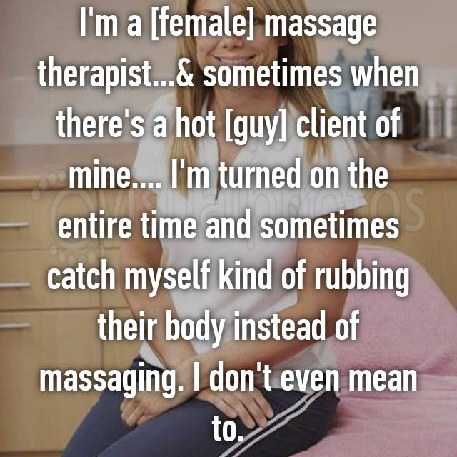 Im A Female Massage Therapist Sometimes When Theres
