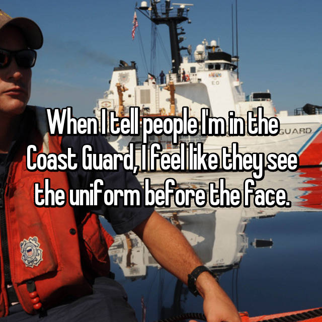 When I tell people I'm in the Coast Guard, I feel like they see the uniform before the face.