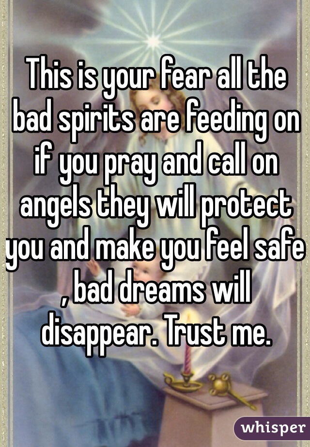 This is your fear all the bad spirits are feeding on if you pray and call on angels they will protect you and make you feel safe , bad dreams will disappear. Trust me.