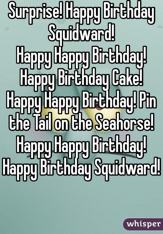 Surprise! Happy Birthday Squidward! Happy Happy Birthday