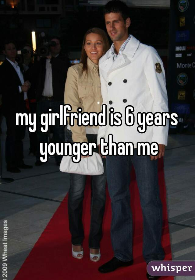 Is than 3 me girlfriend years my younger Marrying a