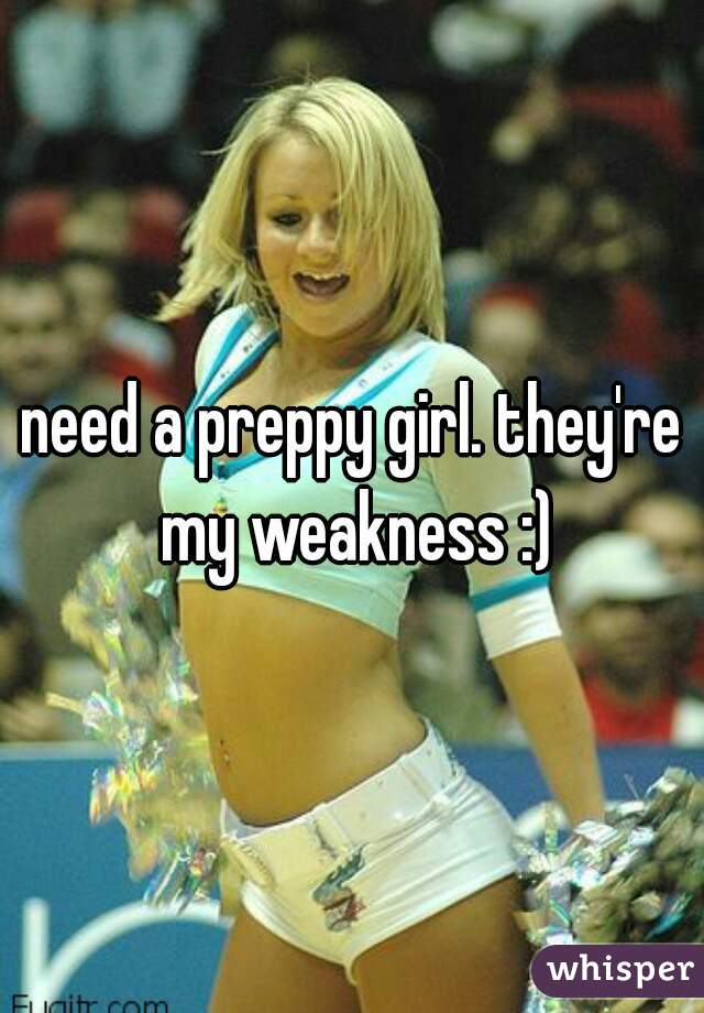 need a preppy girl. they're my weakness :)