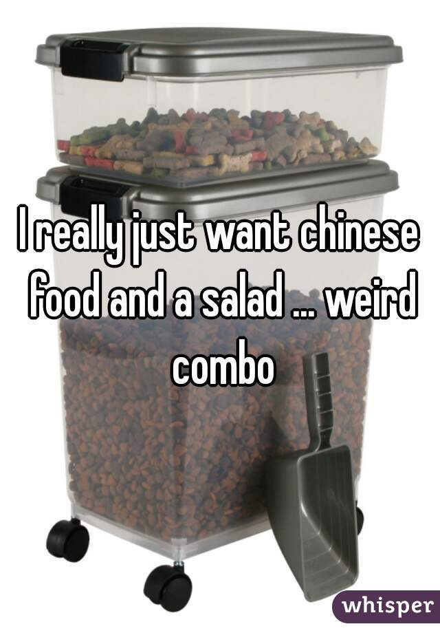 I really just want chinese food and a salad ... weird combo