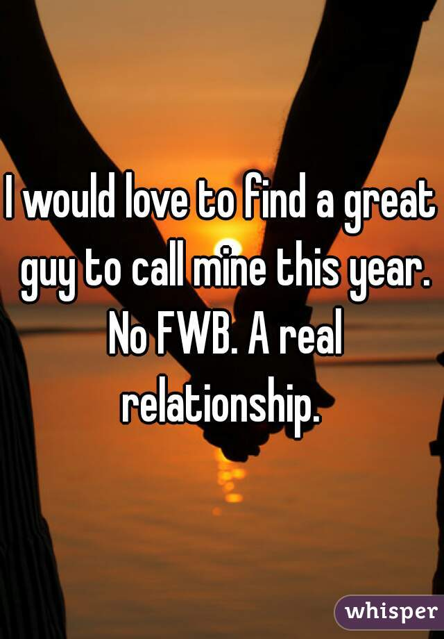 I would love to find a great guy to call mine this year. No FWB. A real relationship.