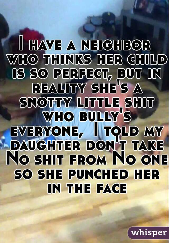 0766755bef2bd I have a neighbor who thinks her child is so perfect