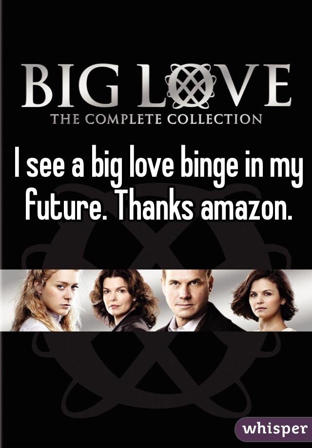 I see a big love binge in my future. Thanks amazon.