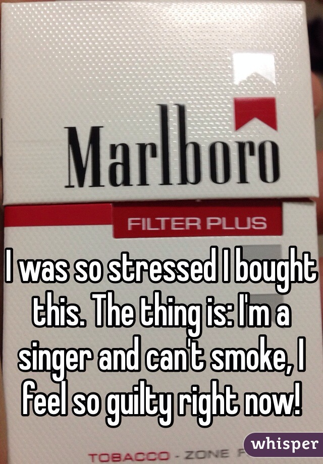 I was so stressed I bought this. The thing is: I'm a singer and can't smoke, I feel so guilty right now!