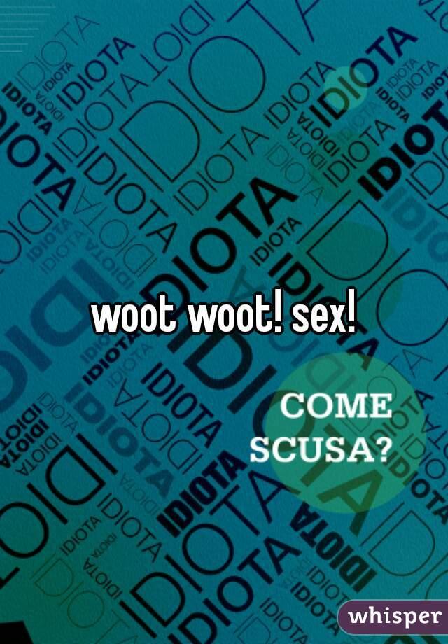 Sex woot woot