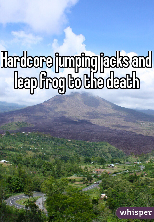Hardcore jumping jacks and leap frog to the death
