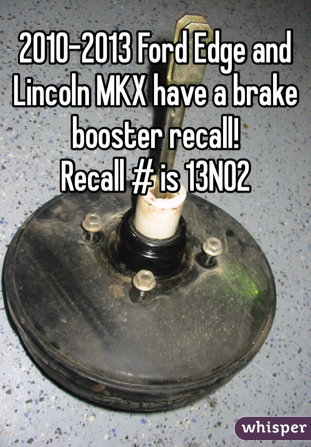 2010 2013 ford edge and lincoln mkx have a brake booster recall recall is 13n02. Black Bedroom Furniture Sets. Home Design Ideas