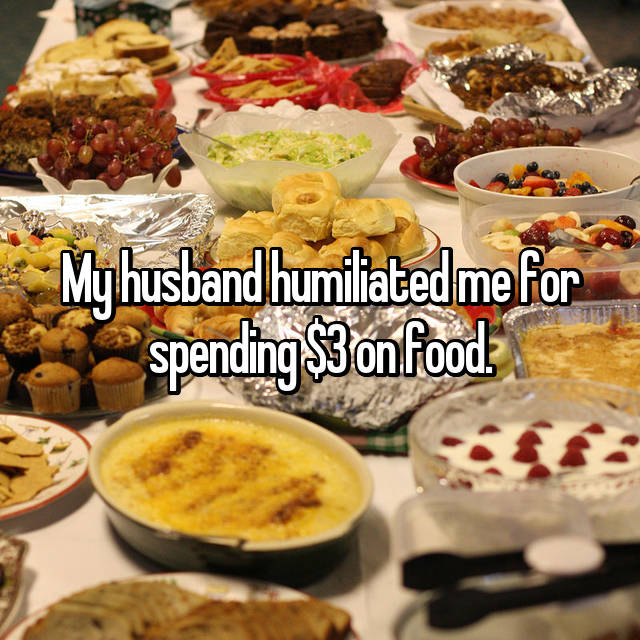 My husband humiliated me for spending $3 on food.