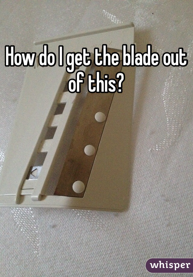 How do I get the blade out of this?