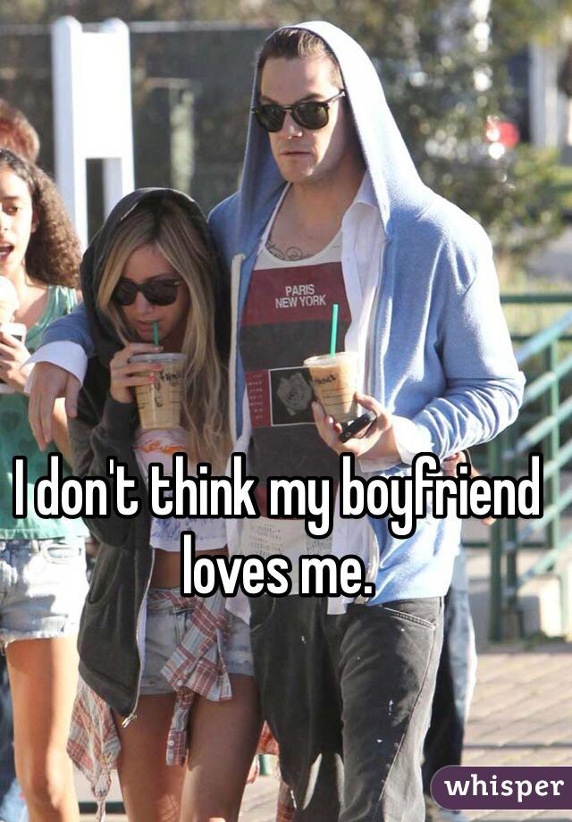 I don't think my boyfriend loves me.