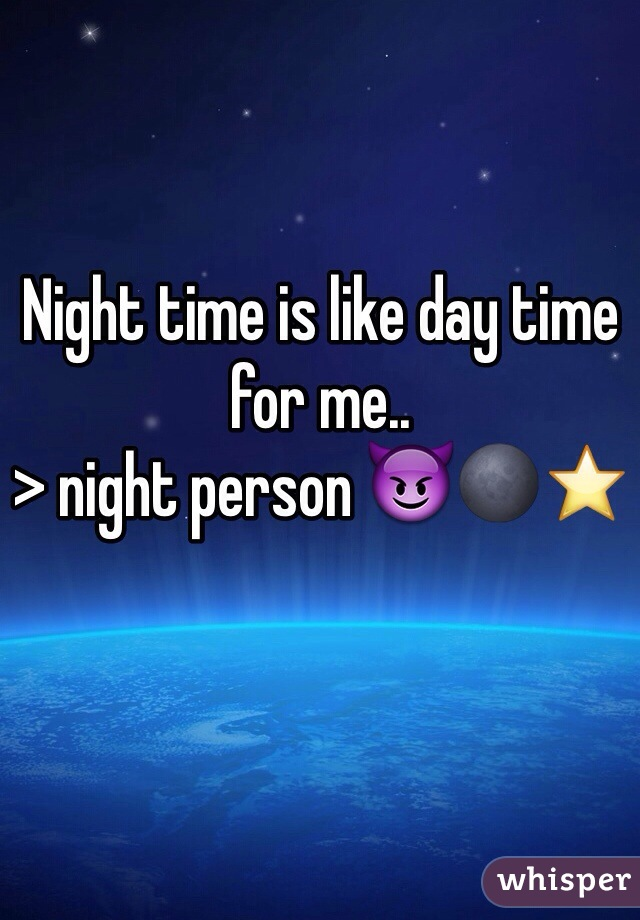 Night time is like day time for me.. > night person 😈🌑⭐️