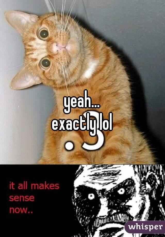 yeah... exactly lol