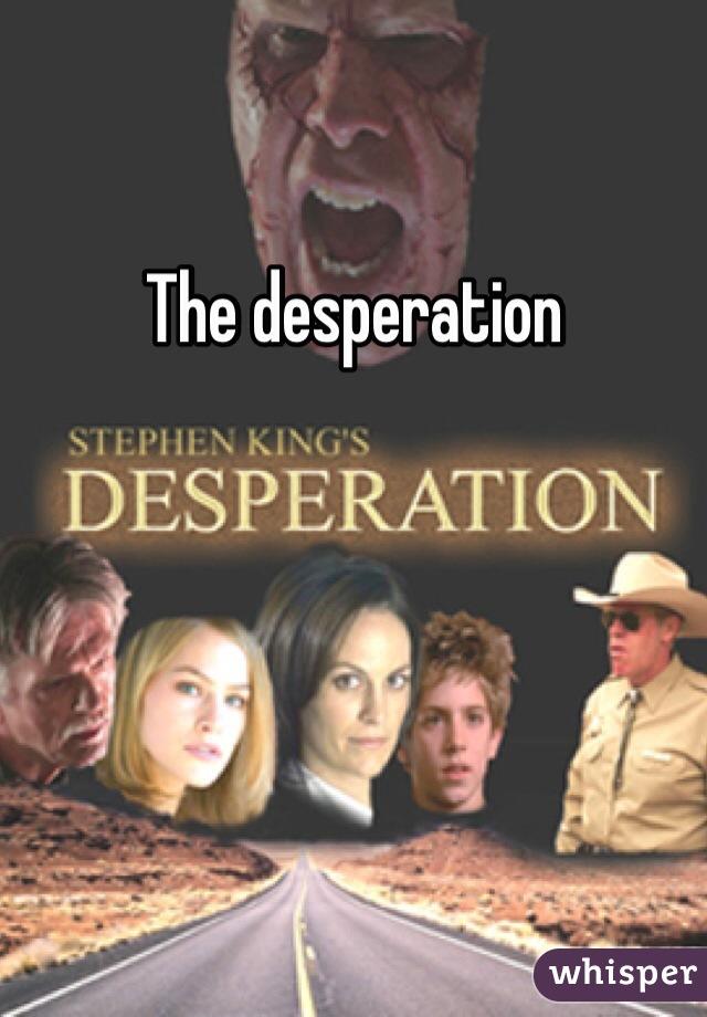 The desperation