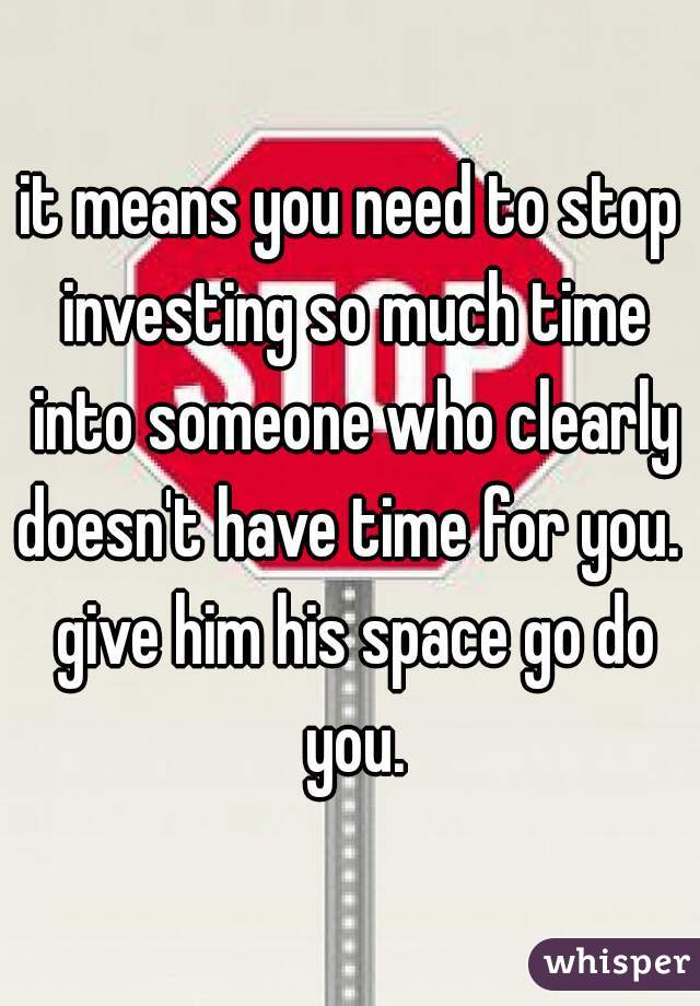How much time do you give someone who needs space