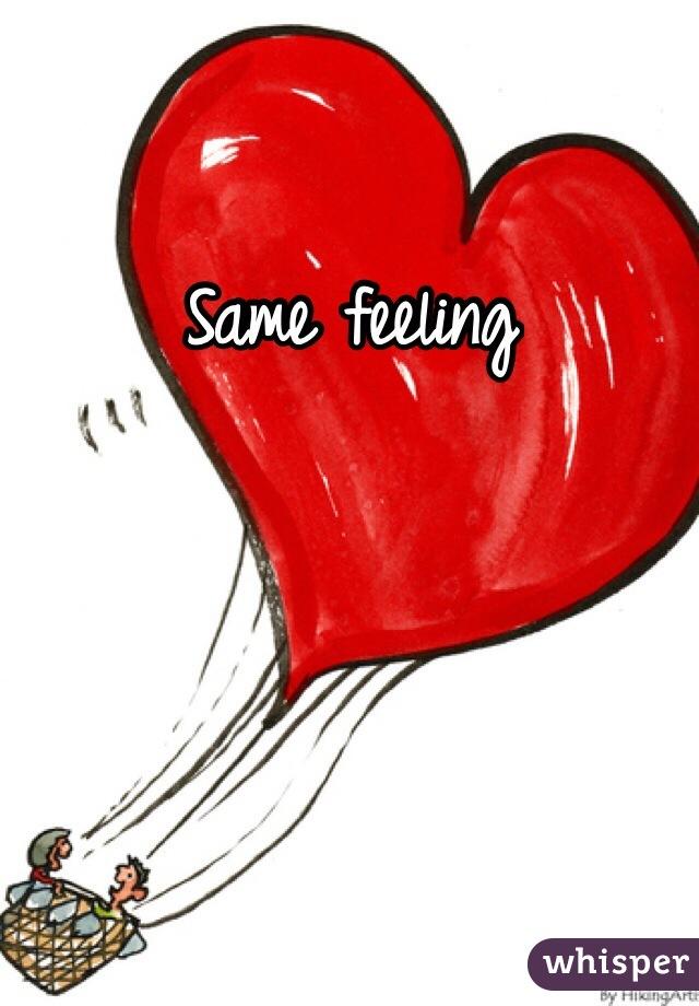 Same feeling