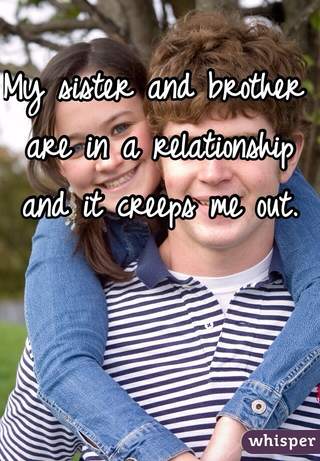 My sister and brother are in a relationship and it creeps me out.