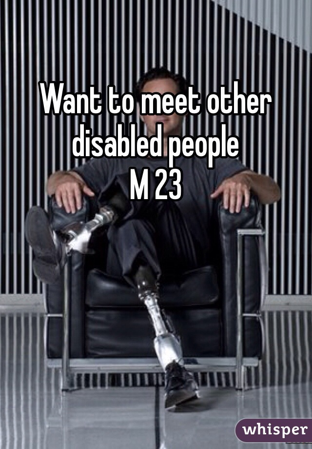 Want to meet other disabled people  M 23