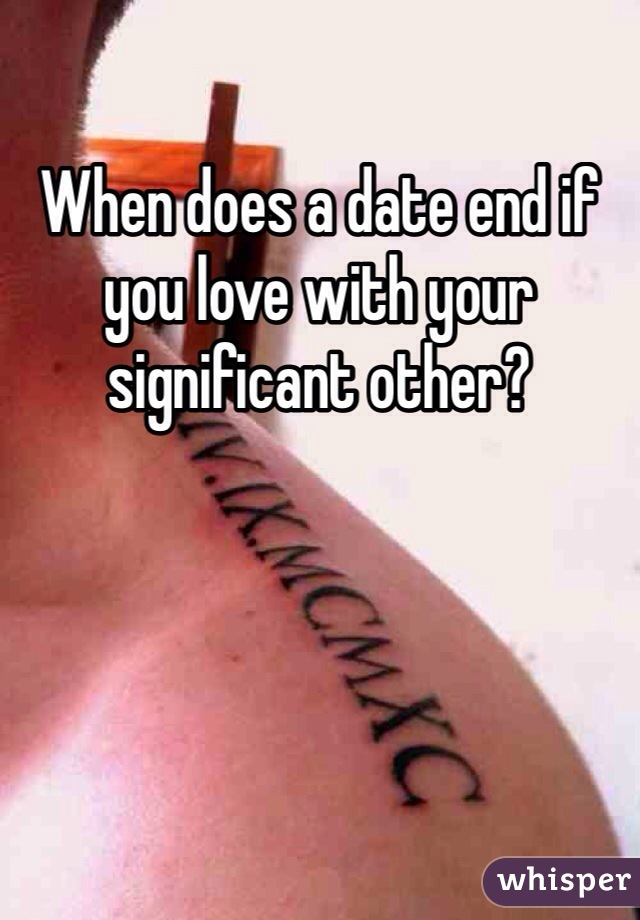 When does a date end if you love with your significant other?