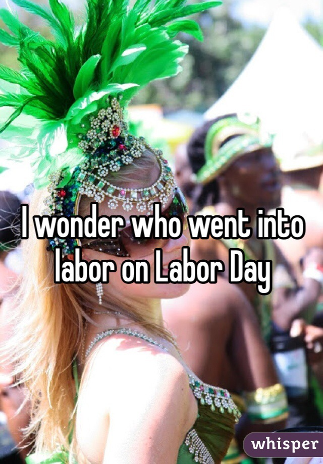 I wonder who went into labor on Labor Day