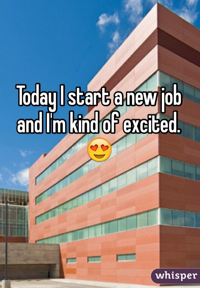 Today I start a new job and I'm kind of excited. 😍