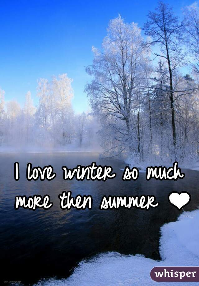I love winter so much  more then summer ❤