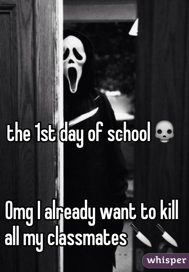 the 1st day of school💀   Omg I already want to kill all my classmates🔪🔪