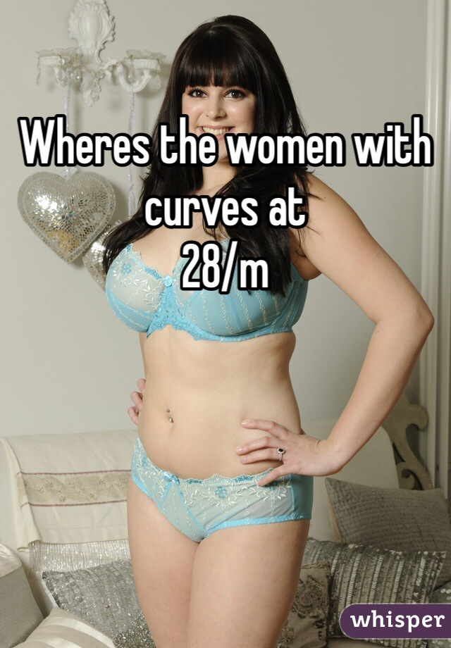 Wheres the women with curves at 28/m