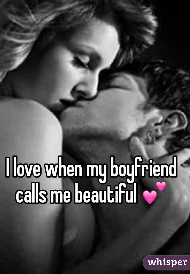I love when my boyfriend calls me beautiful 💕