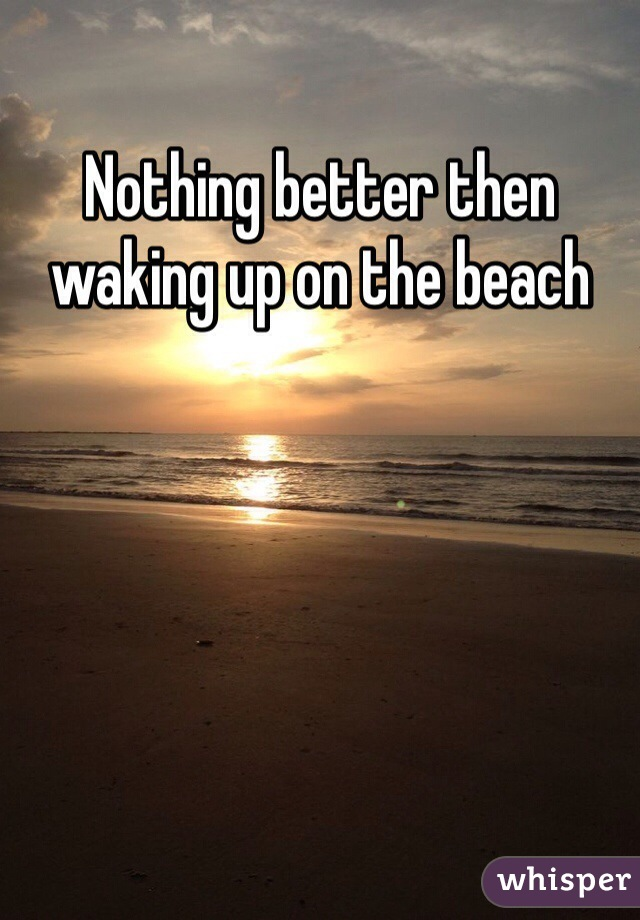 Nothing better then waking up on the beach