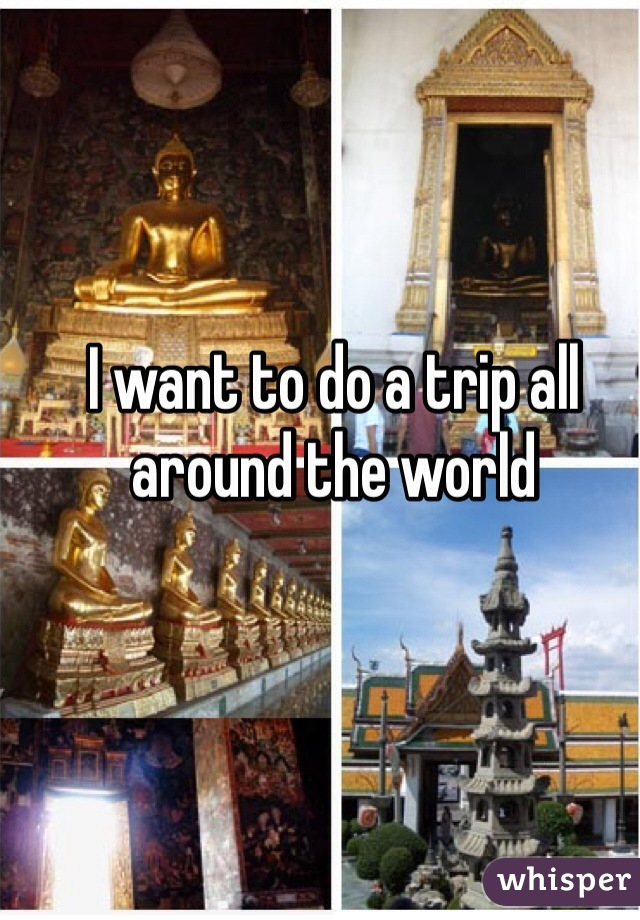 I want to do a trip all around the world