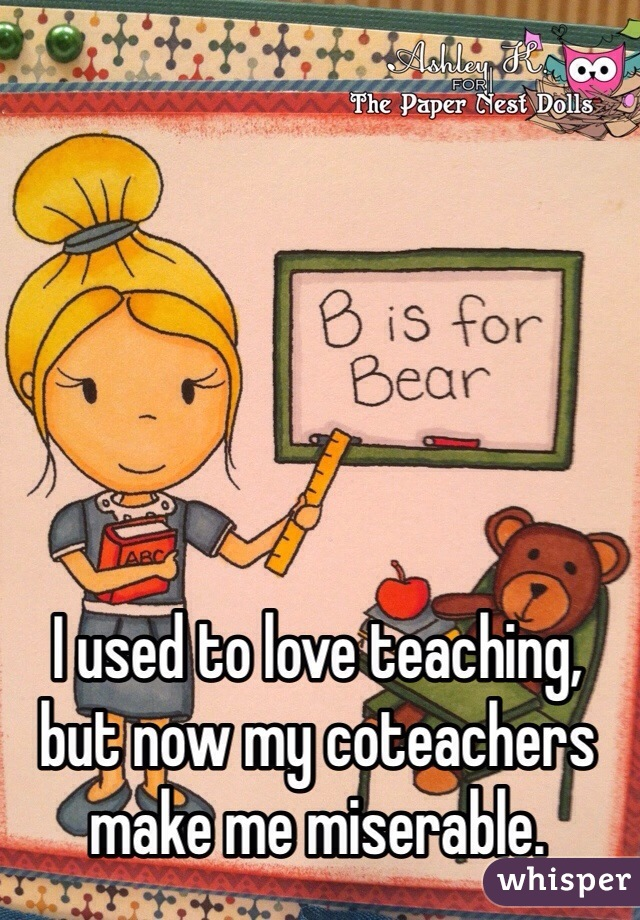 I used to love teaching, but now my coteachers make me miserable.