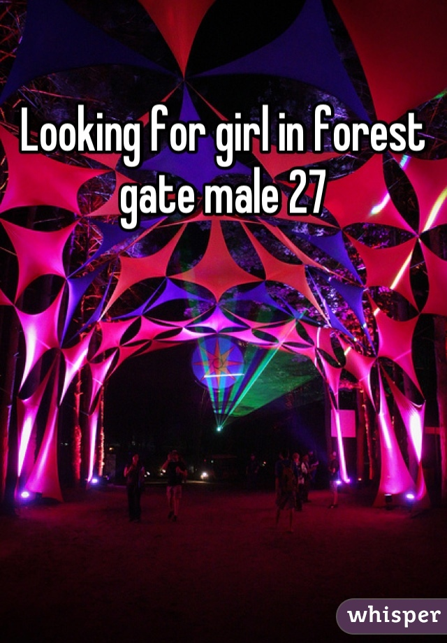 Looking for girl in forest gate male 27