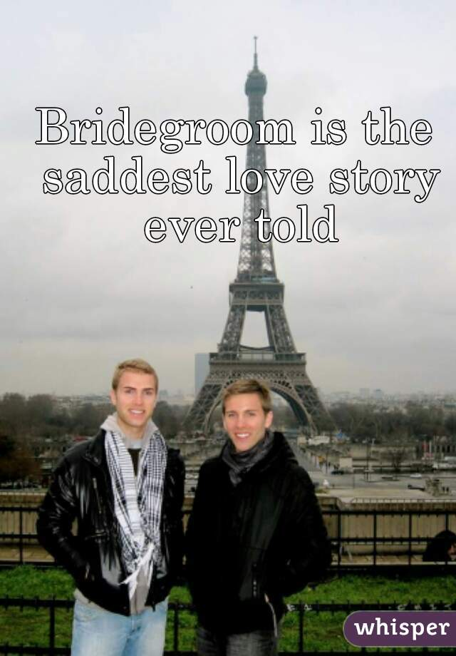 Bridegroom is the saddest love story ever told