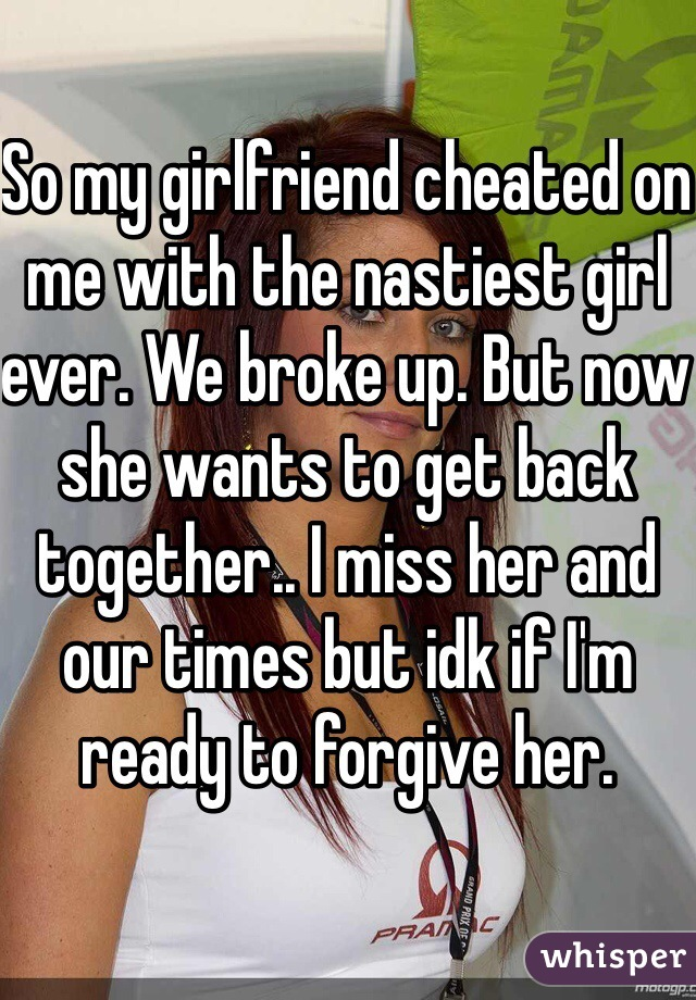 Her my miss gf i with up broke and me When Do