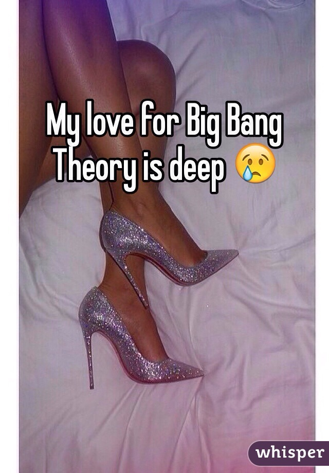 My love for Big Bang Theory is deep 😢