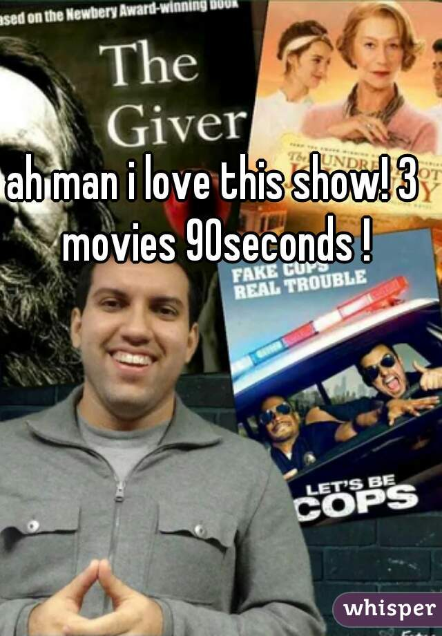 ah man i love this show! 3 movies 90seconds !